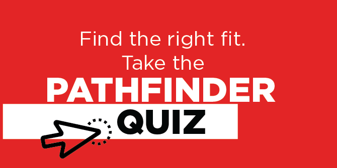 Find the right fit. Take the Pathfinder quiz