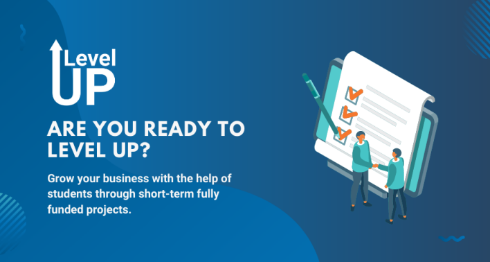 Level UP. Are you ready to level up? Grow your business with the help of students through short-term fully funded projects.